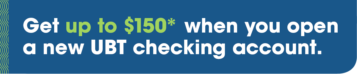 Get up to $150* when you open a new UBT checking account