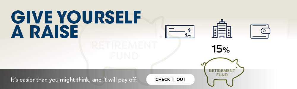 Give yourself a raise by increasing your retirement contribution